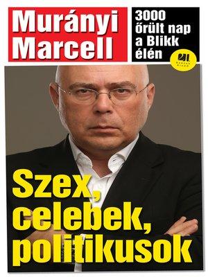 cover image of Szex, celebek, politikusok – 3000 őrült nap a Blikk élén