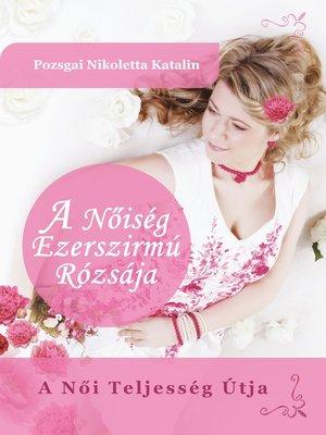 cover image of A Nőiség Ezerszirmú Rózsája