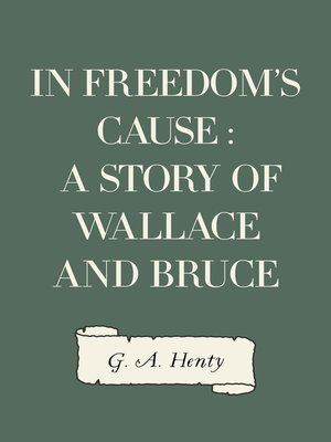 cover image of In Freedom's Cause : A Story of Wallace and Bruce