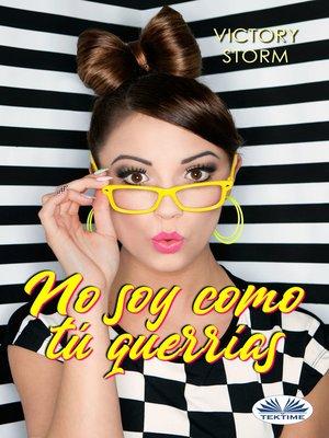 cover image of No Soy Como Tú Querrías