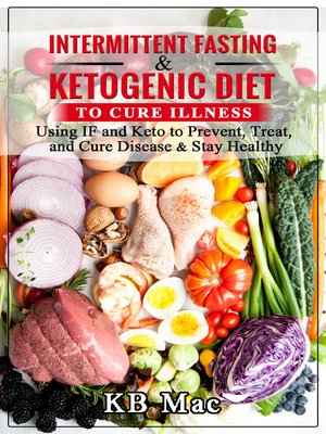 cover image of Intermittent Fasting and Ketogenic Diet to Cure Illness
