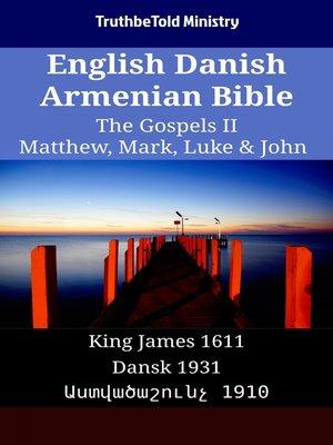 cover image of English Danish Armenian Bible--The Gospels II--Matthew, Mark, Luke & John