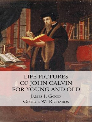cover image of Life Pictures of John Calvin for Young and Old