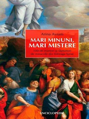 cover image of Mari minuni, mari mistere. 100 de martori și făptuitori de miracole din întreaga lume