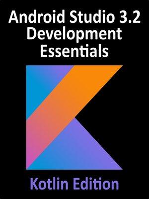 cover image of Android Studio 3.2 Development Essentials - Kotlin Edition
