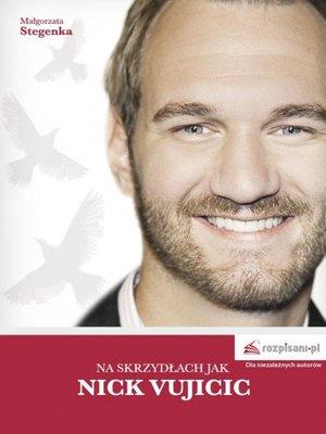 cover image of Na skrzydłach jak Nick Vujicic