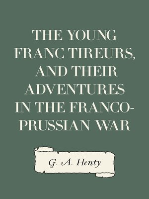 cover image of The Young Franc Tireurs, and Their Adventures in the Franco-Prussian War