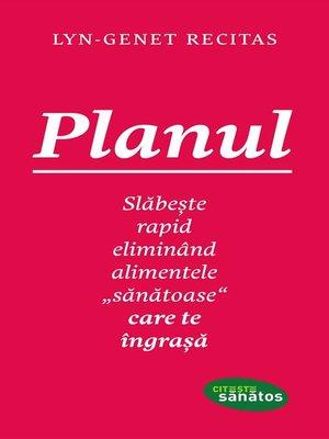 """cover image of Planul. Slăbește rapid eliminând alimentele """"sănătoase"""" care te îngrașă"""
