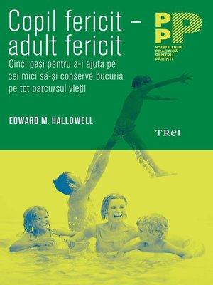 cover image of Copil fericit, adult fericit. Cinci pași pentru a-i ajuta pe cei mici să-și conserve bucuria pe tot parcursul vieții
