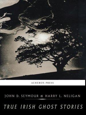 cover image of True Irish Ghost Stories