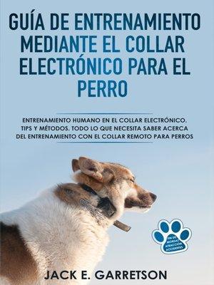 cover image of Guía De Entrenamiento Mediante El Collar Electrónico Para El Perro
