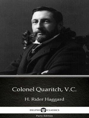 cover image of Colonel Quaritch, V.C. by H. Rider Haggard - Delphi Classics