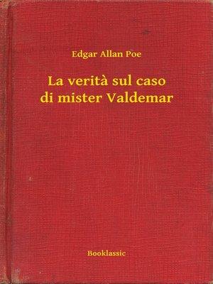 cover image of La verita sul caso di mister Valdemar