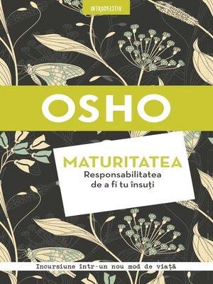 cover image of Osho. Maturitatea. Responsabilitatea de a fi tu însuți