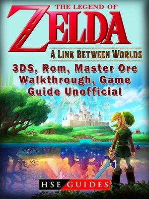 cover image of The Legend of Zelda a Link Between Worlds, 3DS, Rom, Master Ore, Walkthrough, Game Guide Unofficial