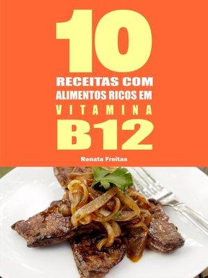 cover image of 10 Receitas com alimentos ricos em vitamina B12