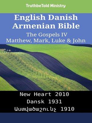cover image of English Danish Armenian Bible--The Gospels IV--Matthew, Mark, Luke & John