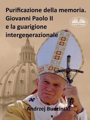 cover image of Purificazione Della Memoria. Giovanni Paolo II E La Guarigione Intergenerazionale