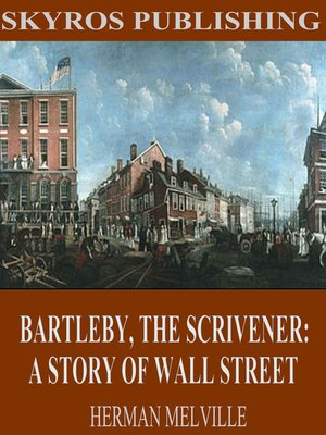 cover image of Bartleby, The Scrivener: A Story of Wall Street
