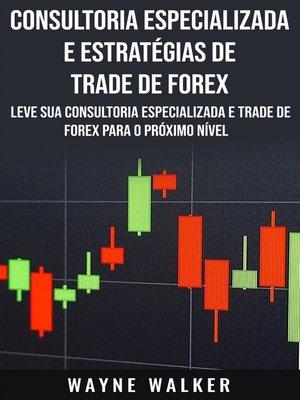 cover image of Consultoria Especializada e Estratégias De Trade De Forex