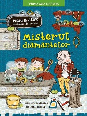 cover image of MISTERUL DIAMANTELOR. Maia și Alex detectivi de succes
