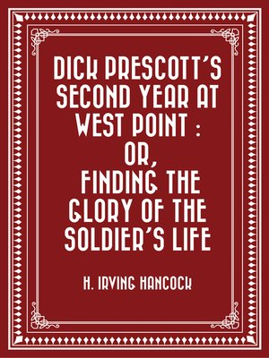 cover image of Dick Prescott's Second Year at West Point: Or, Finding the Glory of the Soldier's Life