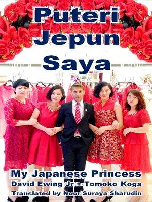 cover image of Puteri Jepun Saya--My Japanese Princess