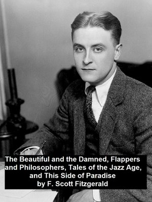 cover image of The Beautiful and the Damned, Flappers and Philosophers, Tales of the Jazz Age, This Side of Paradise
