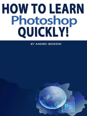 cover image of How To Learn Photoshop Quickly!