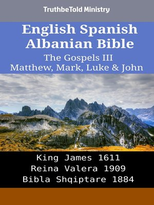 cover image of English Spanish Albanian Bible--The Gospels III--Matthew, Mark, Luke & John