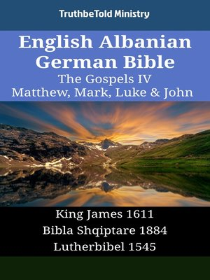 cover image of English Albanian German Bible - The Gospels IV - Matthew, Mark, Luke & John