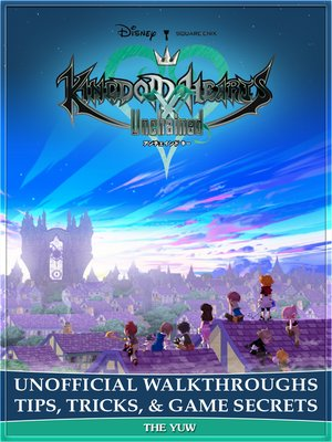 cover image of Kingdom Hearts Unchained X Unofficial Walkthroughs Tips, Tricks, & Game Secrets