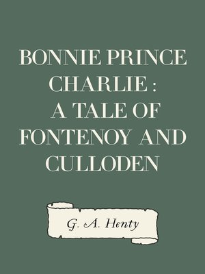 cover image of Bonnie Prince Charlie : a Tale of Fontenoy and Culloden