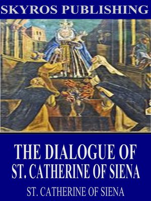 cover image of The Dialogue of St. Catherine of Siena