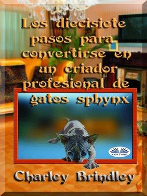 cover image of Los Diecisiete Pasos Para Convertirse En Un Criador Profesional De Gatos Sphynx