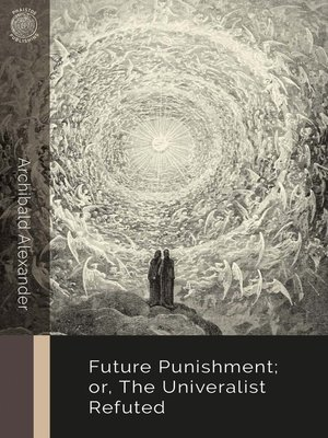 cover image of Future Punishment; or, the Universalist Refuted