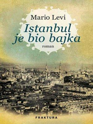 cover image of Istanbul je bio bajka
