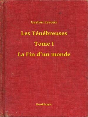 cover image of Les Ténébreuses--Tome I--La Fin d'un monde