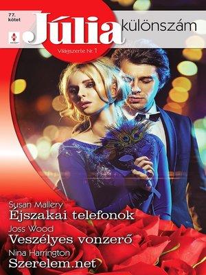 cover image of Júlia különszám 77. kötet - Éjszakai telefonok, Veszélyes vonzerő, Szerelem.net