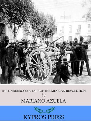 cover image of The Underdogs: A Novel of the Mexican Revolution