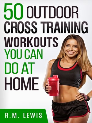 cover image of The Top 50 Outdoor Cross Training Workouts You Can Do at Home