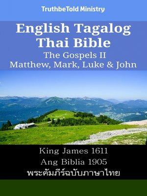 cover image of English Tagalog Thai Bible--The Gospels II--Matthew, Mark, Luke & John