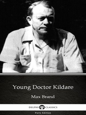 cover image of Young Doctor Kildare by Max Brand--Delphi Classics (Illustrated)