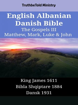 cover image of English Albanian Danish Bible - The Gospels III - Matthew, Mark, Luke & John