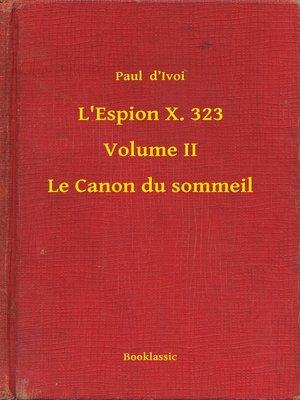 cover image of L'Espion X. 323--Volume II--Le Canon du sommeil