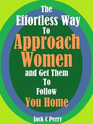 cover image of The Effortless Way to Approach Women and Get Them to Follow You Home