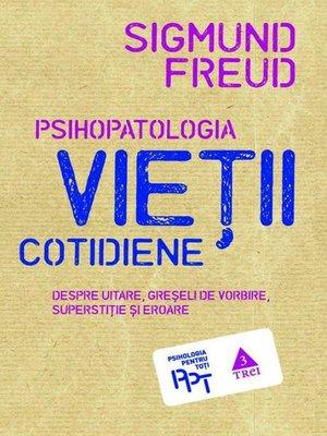 cover image of Psihopatologia vieții cotidiene (despre uitare, greșeala de vorbire, superstiție și eroare)