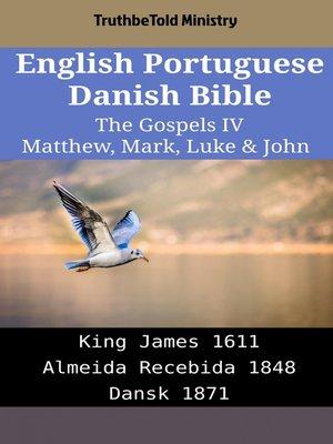 cover image of English Portuguese Danish Bible--The Gospels IV--Matthew, Mark, Luke & John