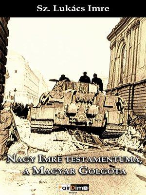 cover image of Nagy Imre testamentuma, a Magyar Golgota