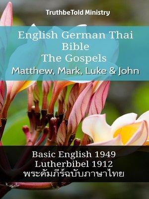 cover image of English German Thai Bible--The Gospels--Matthew, Mark, Luke & John
